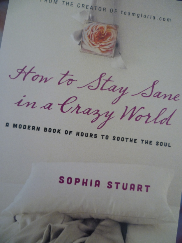 How to Stay Sane in a Crazy World ~Sophia Stuart